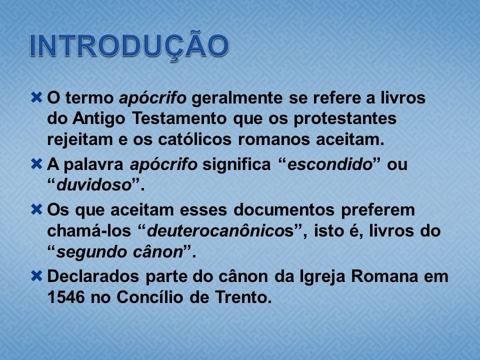 INTRODUÇÃO O termo apócrifo geralmente se refere a livros do Antigo Testamento que os protestantes rejeitam e os católicos romanos aceitam.