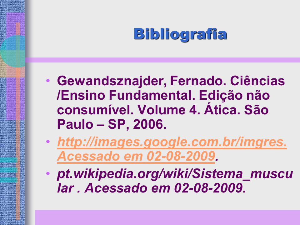Bibliografia Gewandsznajder, Fernado. Ciências /Ensino Fundamental. Edição não consumível. Volume 4. Ática. São Paulo – SP, 2006.