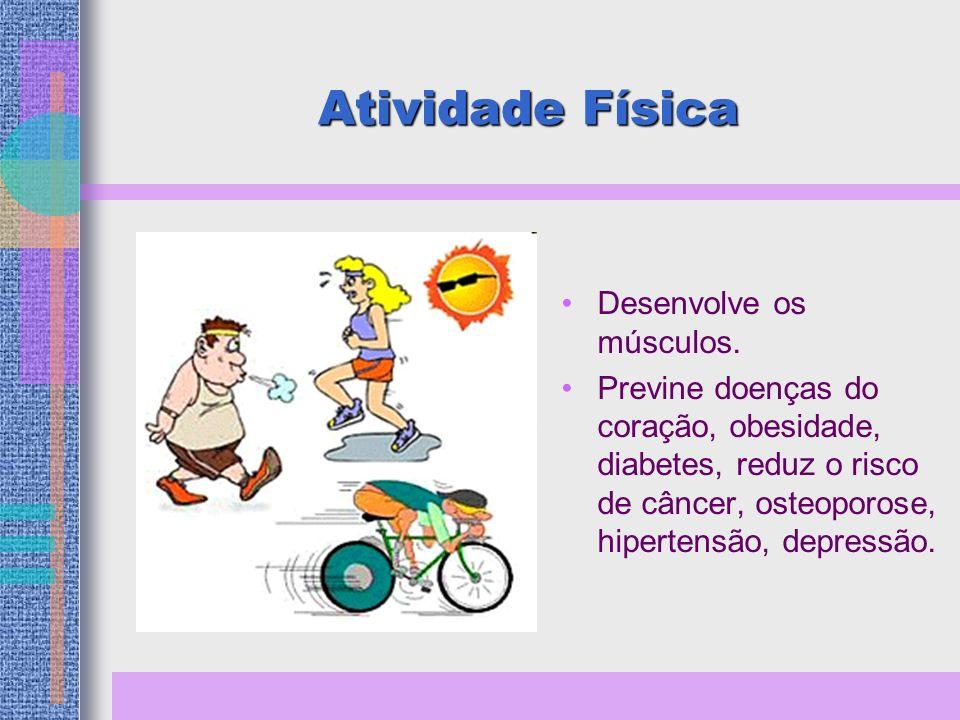 Atividade Física Desenvolve os músculos.