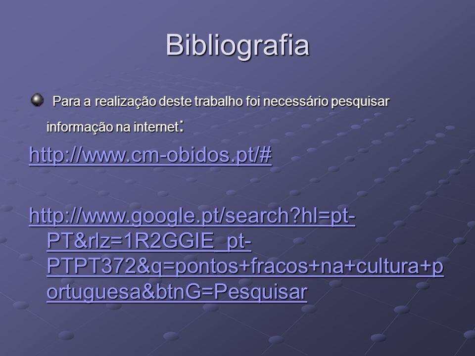 Bibliografia Para a realização deste trabalho foi necessário pesquisar informação na internet: http://www.cm-obidos.pt/#
