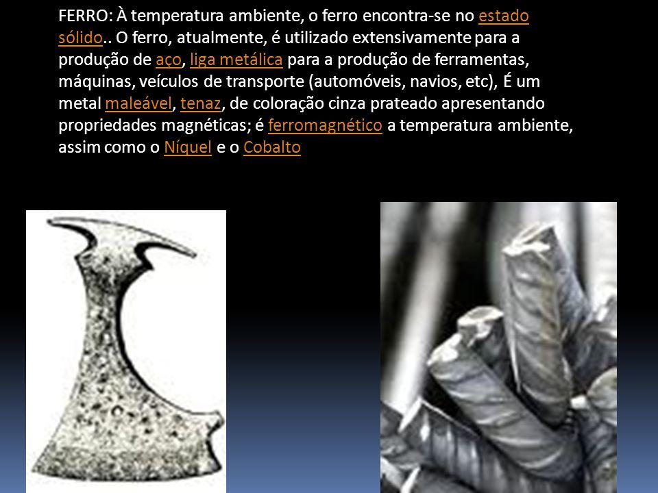 FERRO: À temperatura ambiente, o ferro encontra-se no estado sólido