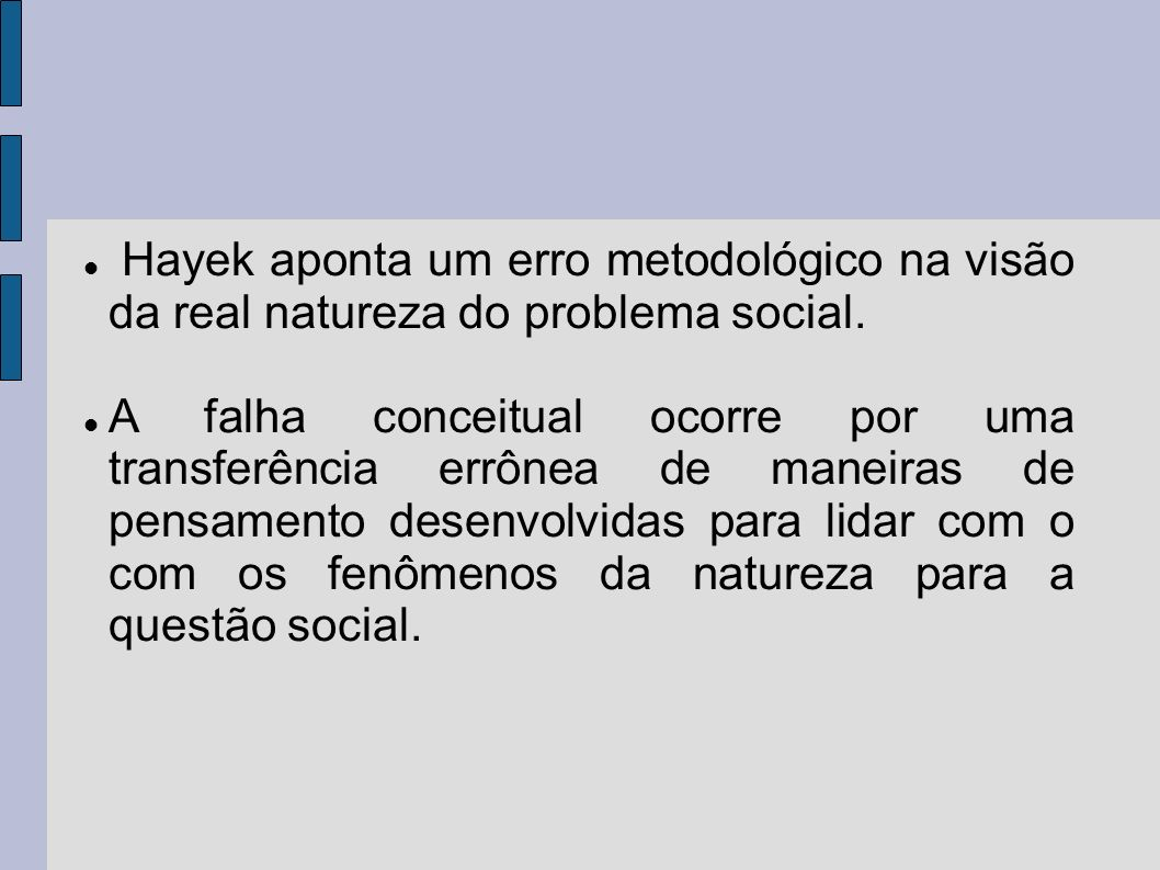Hayek aponta um erro metodológico na visão da real natureza do problema social.