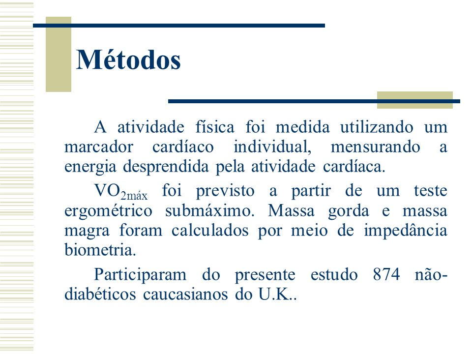 Métodos A atividade física foi medida utilizando um marcador cardíaco individual, mensurando a energia desprendida pela atividade cardíaca.