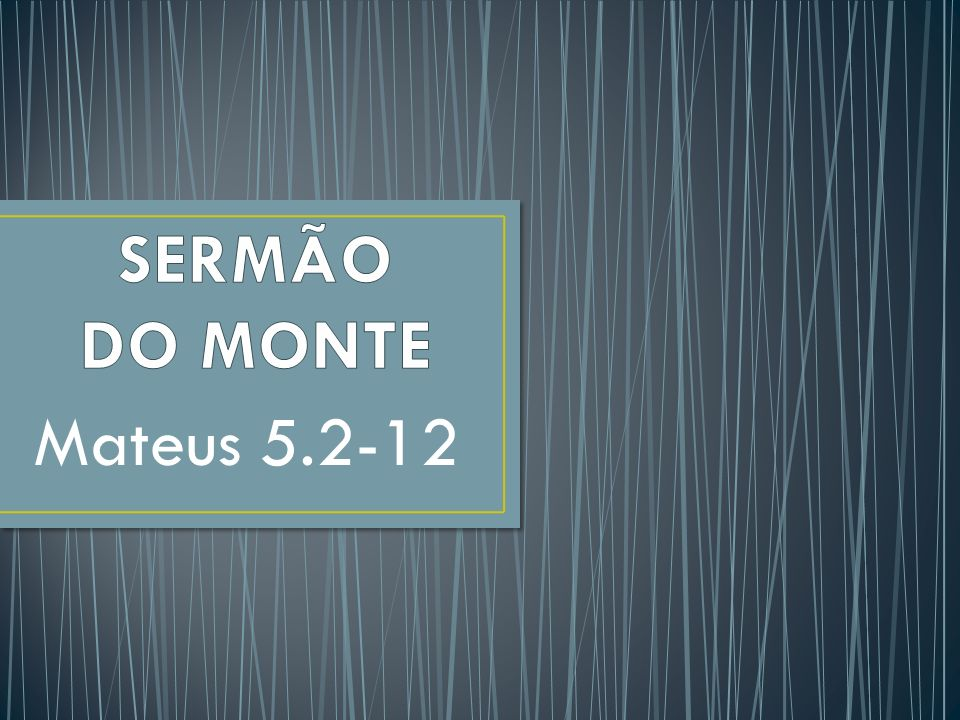 SERMÃO DO MONTE Mateus 5.2-12