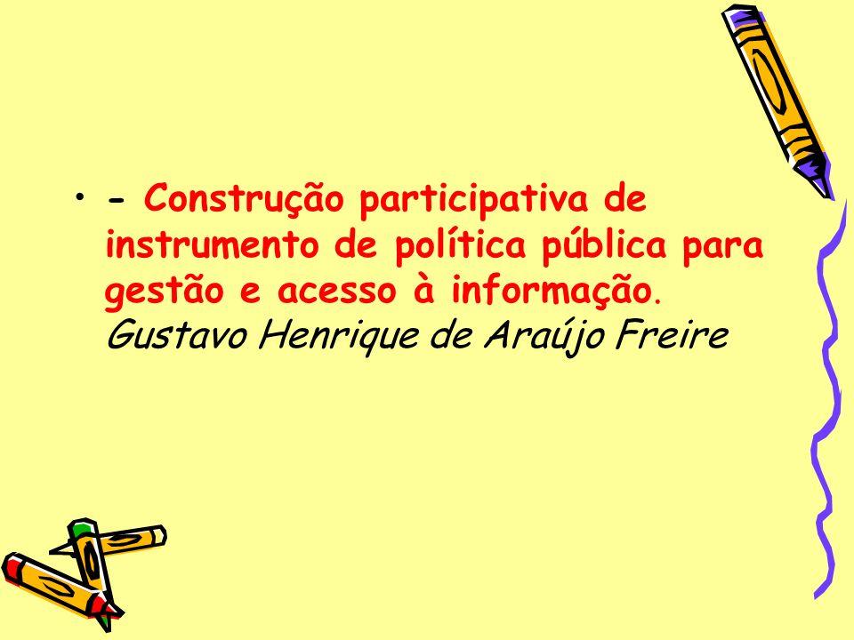 - Construção participativa de instrumento de política pública para gestão e acesso à informação.