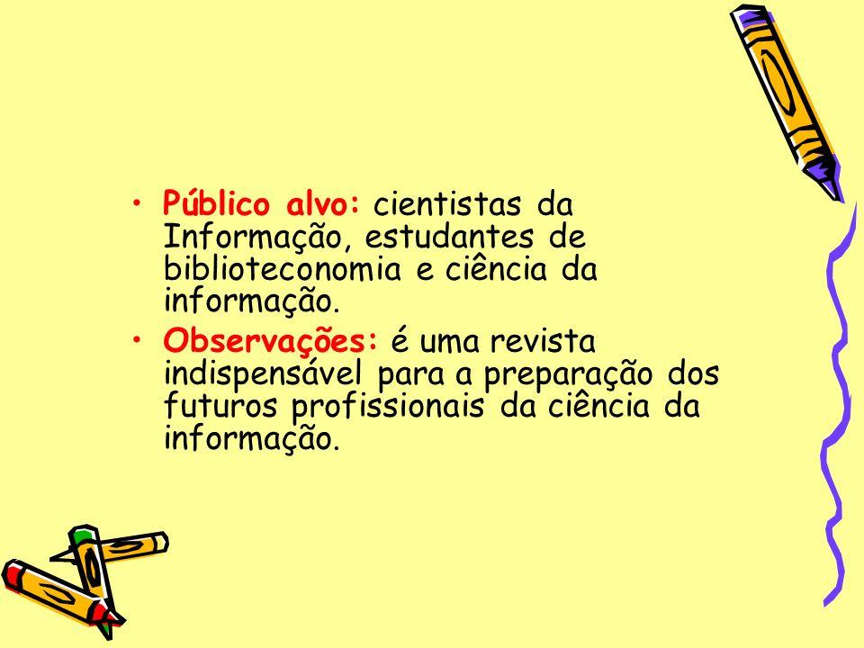 Público alvo: cientistas da Informação, estudantes de biblioteconomia e ciência da informação.