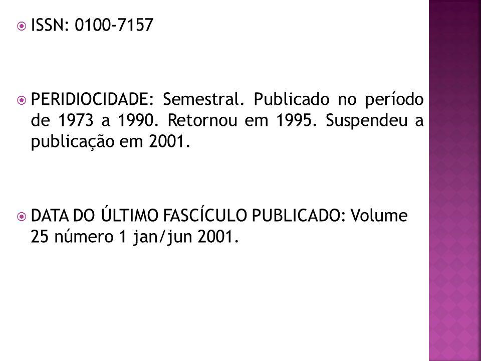 ISSN: 0100-7157 PERIDIOCIDADE: Semestral. Publicado no período de 1973 a 1990. Retornou em 1995. Suspendeu a publicação em 2001.