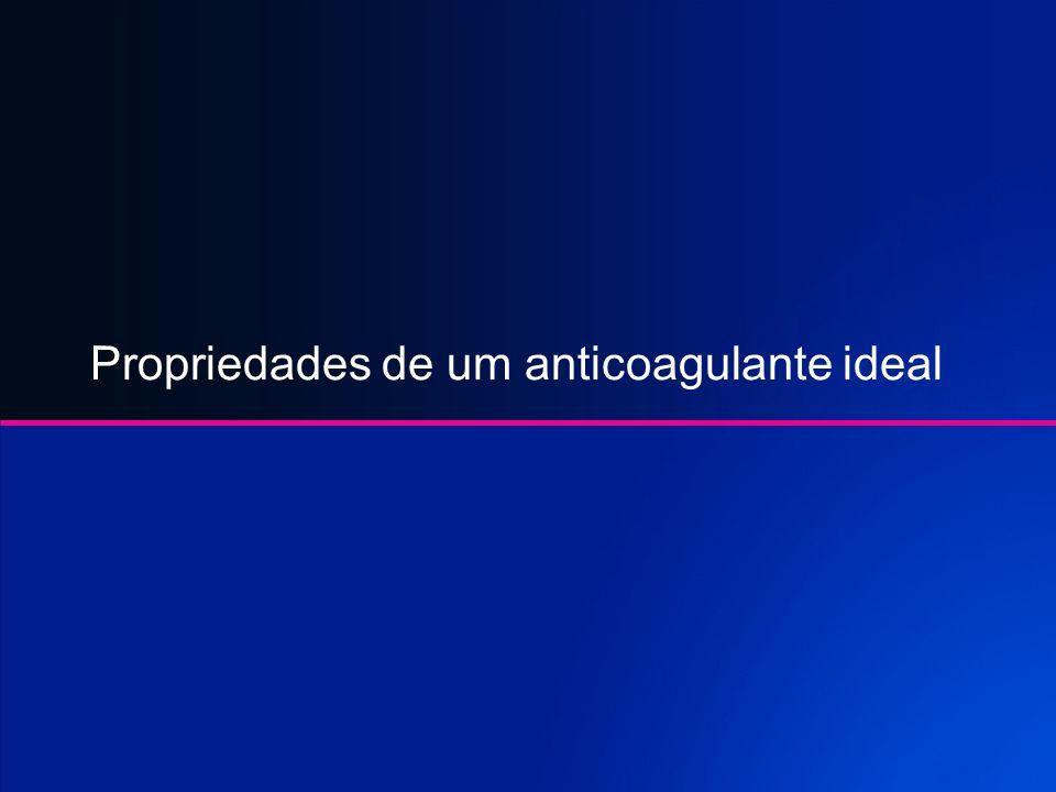 Propriedades de um anticoagulante ideal