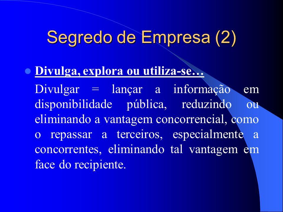 Segredo de Empresa (2) Divulga, explora ou utiliza-se…