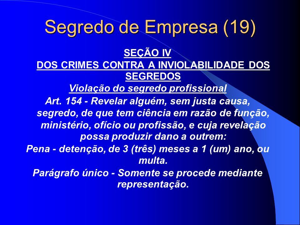 Segredo de Empresa (19) SEÇÃO IV DOS CRIMES CONTRA A INVIOLABILIDADE DOS SEGREDOS. Violação do segredo profissional.