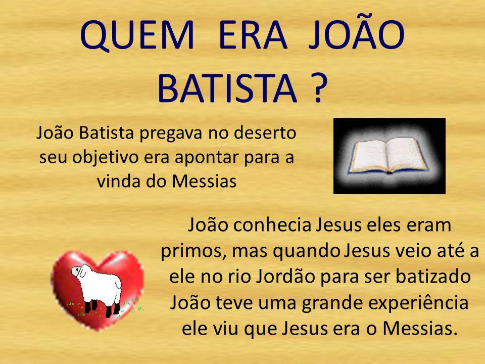QUEM ERA JOÃO BATISTA João Batista pregava no deserto seu objetivo era apontar para a vinda do Messias.