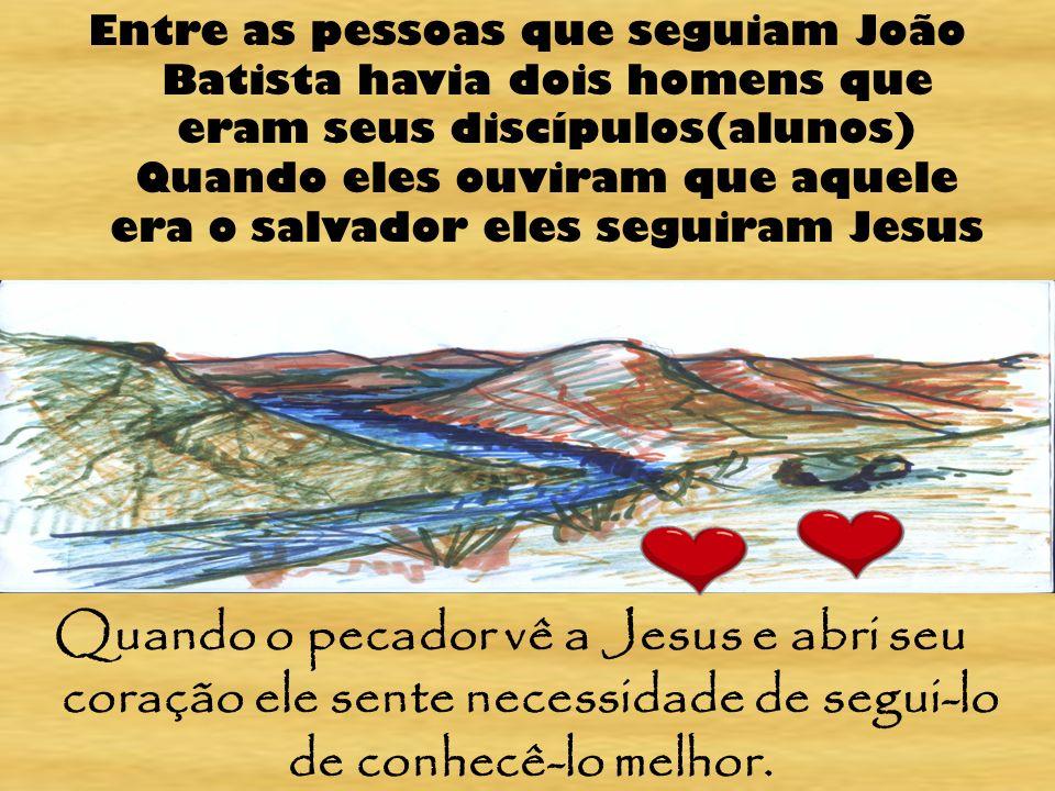 Entre as pessoas que seguiam João Batista havia dois homens que eram seus discípulos(alunos) Quando eles ouviram que aquele era o salvador eles seguiram Jesus