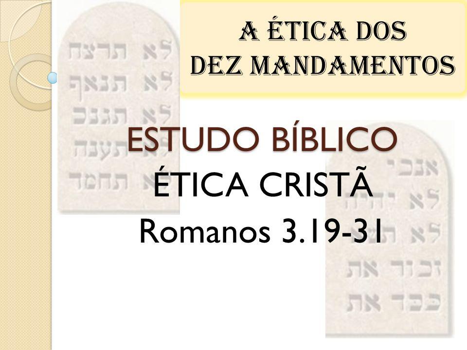 ESTUDO BÍBLICO ÉTICA CRISTÃ Romanos 3.19-31 A ÉTICA DOS