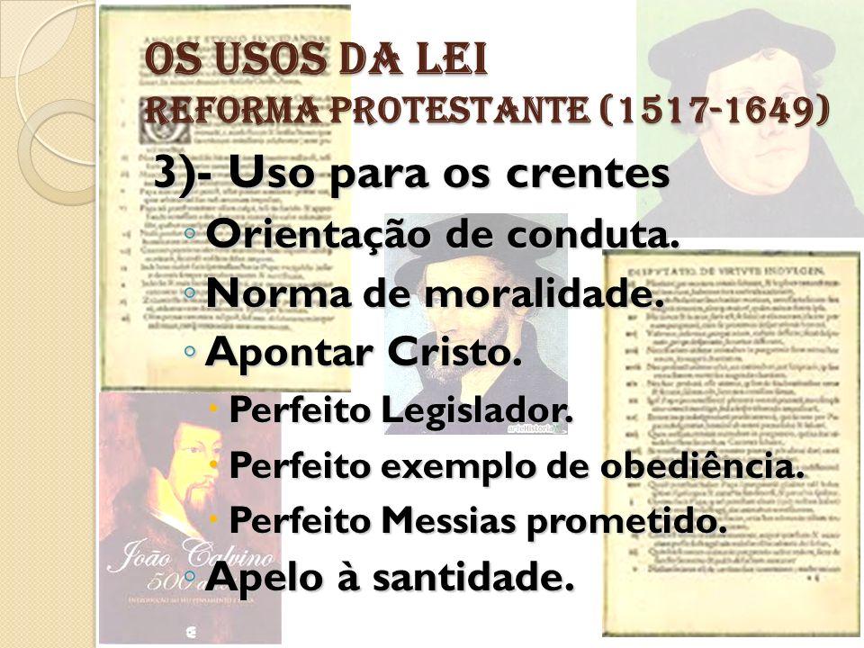 OS USOS DA LEI REFORMA PROTESTANTE (1517-1649)