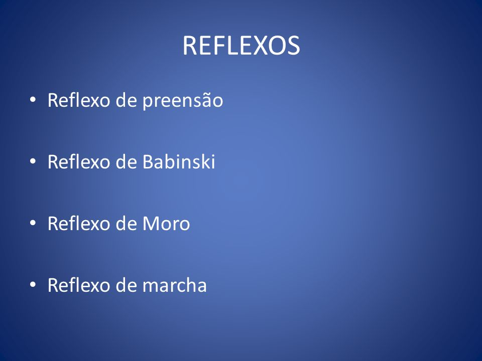 REFLEXOS Reflexo de preensão Reflexo de Babinski Reflexo de Moro