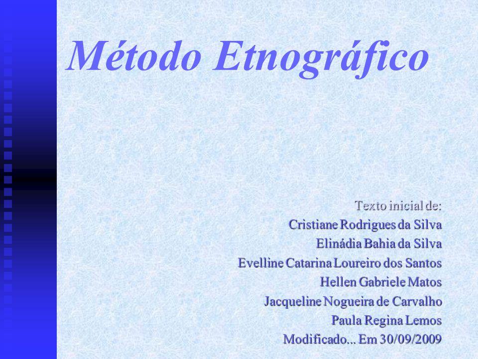 Método Etnográfico Texto inicial de: Cristiane Rodrigues da Silva