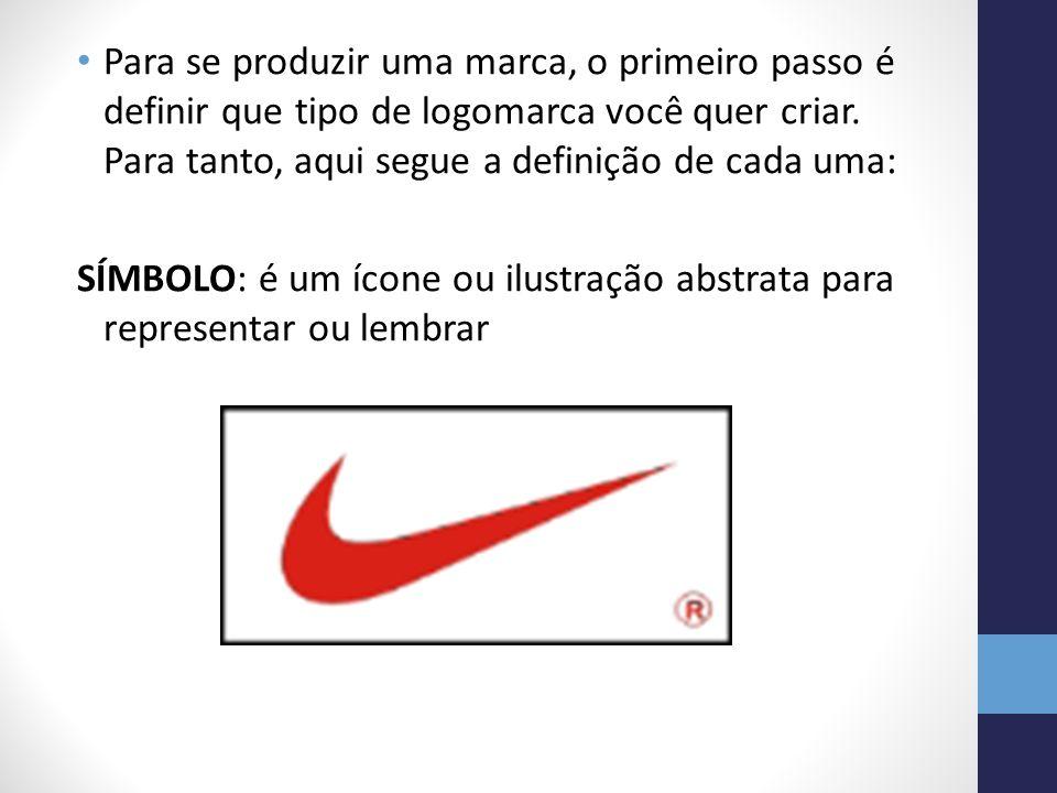 Para se produzir uma marca, o primeiro passo é definir que tipo de logomarca você quer criar. Para tanto, aqui segue a definição de cada uma: