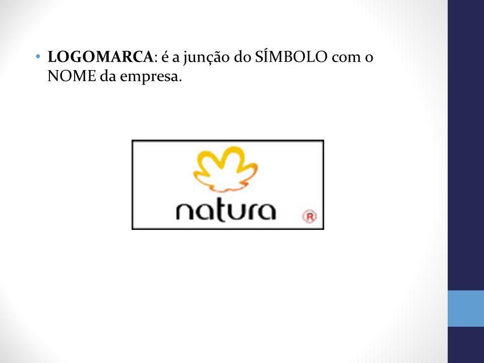 LOGOMARCA: é a junção do SÍMBOLO com o NOME da empresa.