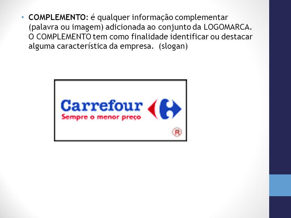 COMPLEMENTO: é qualquer informação complementar (palavra ou imagem) adicionada ao conjunto da LOGOMARCA.