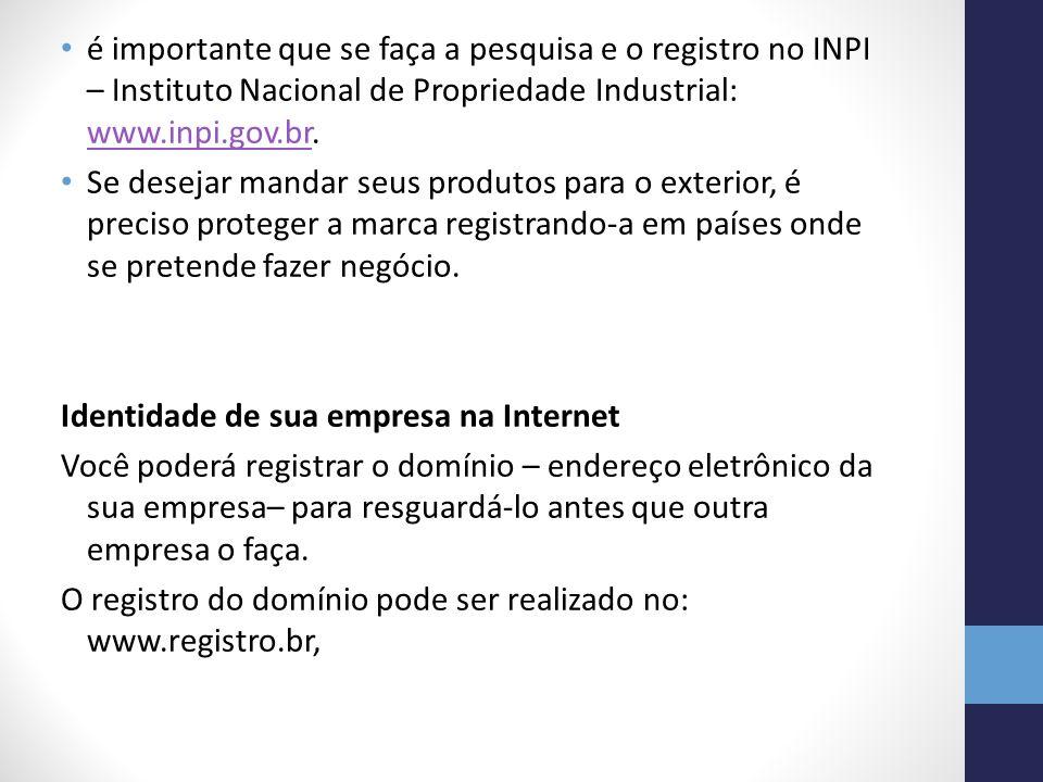é importante que se faça a pesquisa e o registro no INPI – Instituto Nacional de Propriedade Industrial: www.inpi.gov.br.