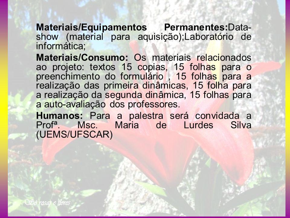 Materiais/Equipamentos Permanentes:Data-show (material para aquisição);Laboratório de informática;