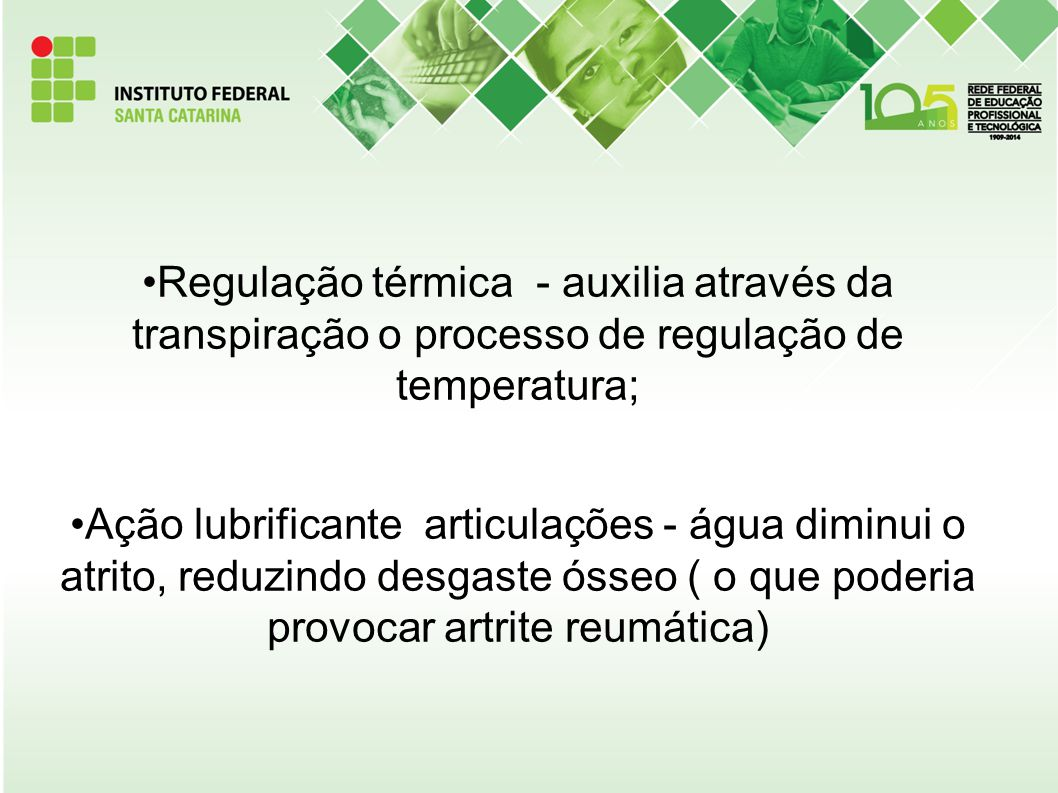 Regulação térmica - auxilia através da transpiração o processo de regulação de temperatura;