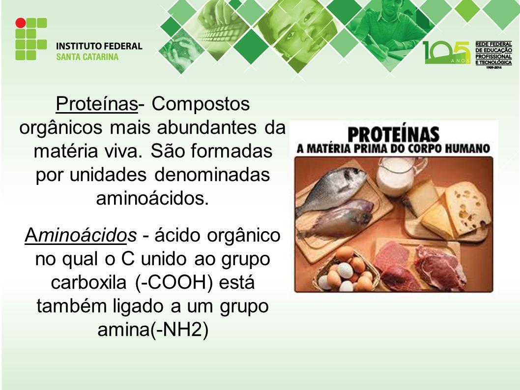 Proteínas- Compostos orgânicos mais abundantes da matéria viva