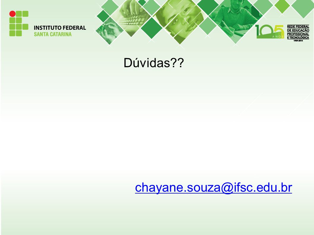 Dúvidas chayane.souza@ifsc.edu.br