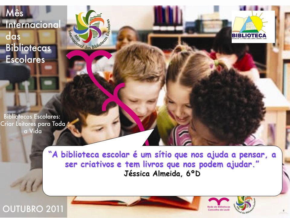 A biblioteca escolar é um sítio que nos ajuda a pensar, a ser criativos e tem livros que nos podem ajudar.