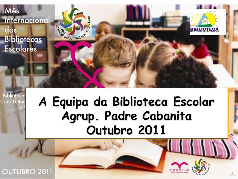 A Equipa da Biblioteca Escolar Agrup. Padre Cabanita Outubro 2011