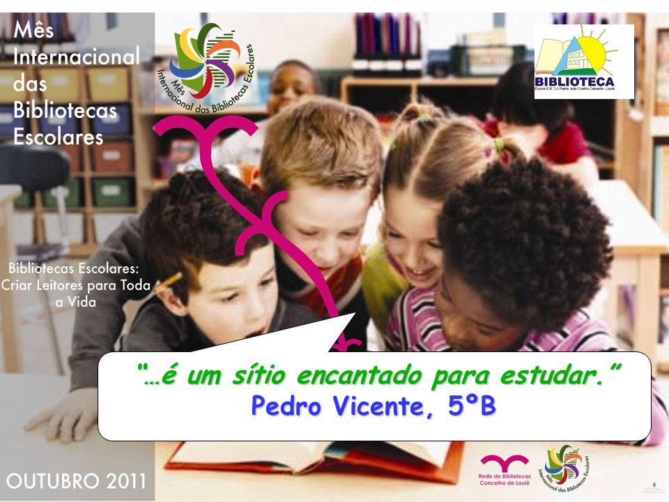 …é um sítio encantado para estudar. Pedro Vicente, 5ºB