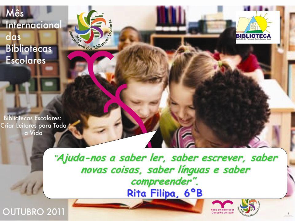 Ajuda-nos a saber ler, saber escrever, saber novas coisas, saber línguas e saber compreender .