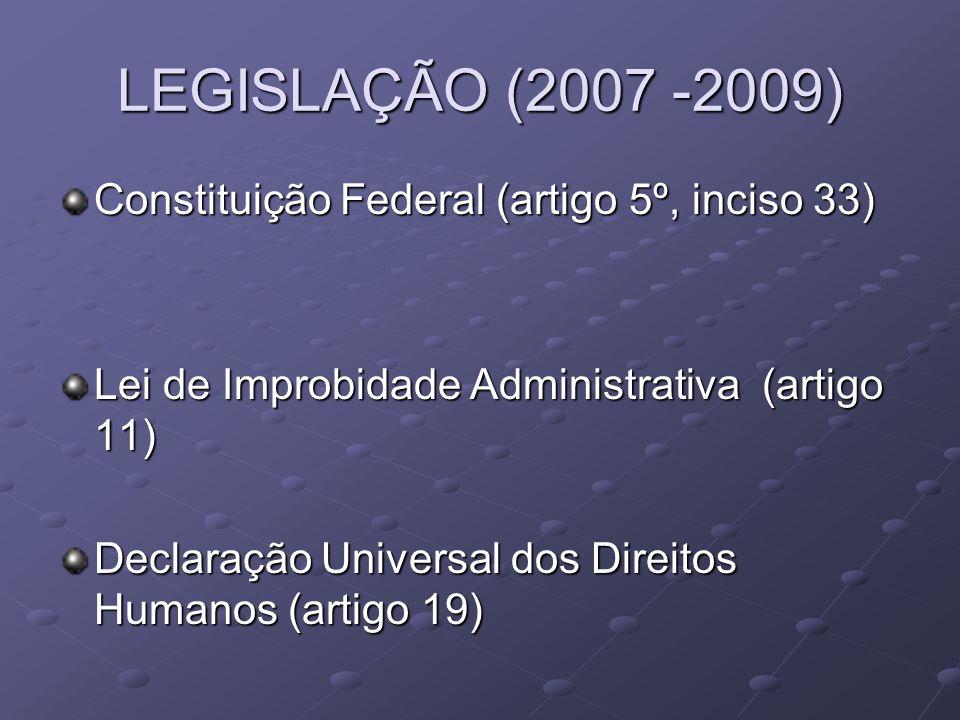 LEGISLAÇÃO (2007 -2009) Constituição Federal (artigo 5º, inciso 33)