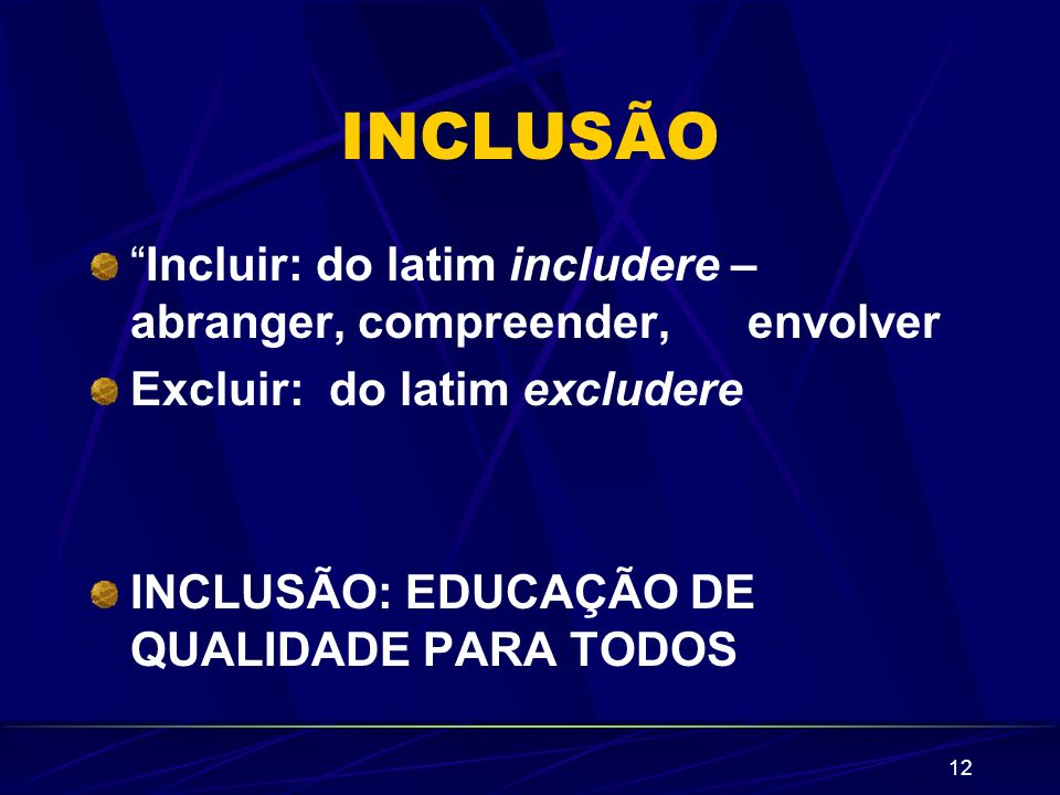 INCLUSÃO Incluir: do latim includere – abranger, compreender, envolver. Excluir: do latim excludere.