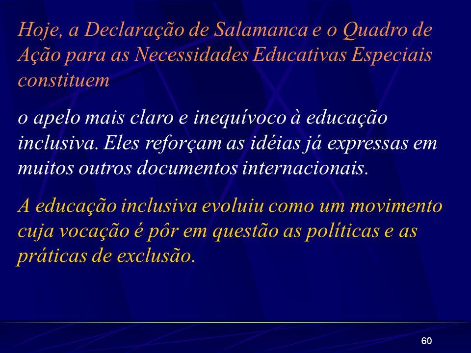 Hoje, a Declaração de Salamanca e o Quadro de Ação para as Necessidades Educativas Especiais constituem