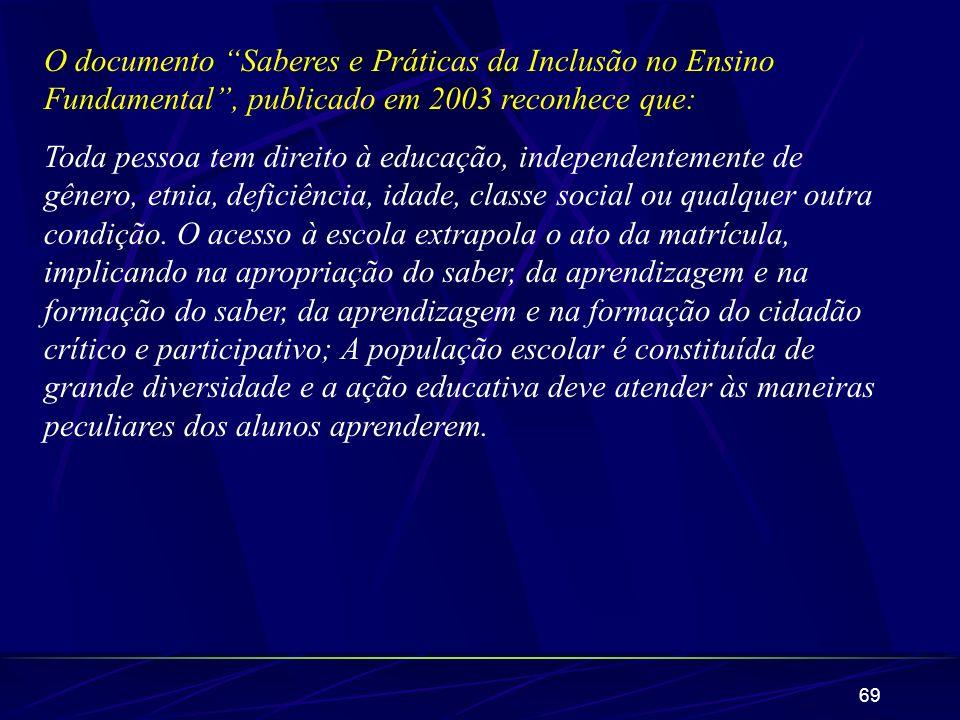 O documento Saberes e Práticas da Inclusão no Ensino Fundamental , publicado em 2003 reconhece que: