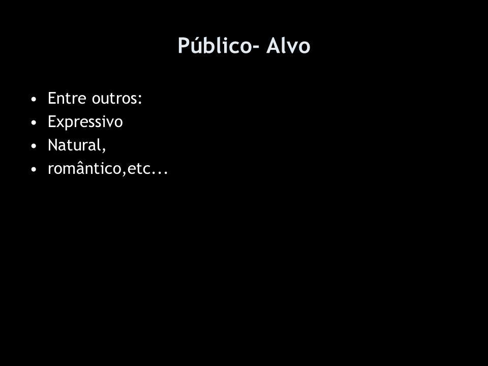 Público- Alvo Entre outros: Expressivo Natural, romântico,etc...