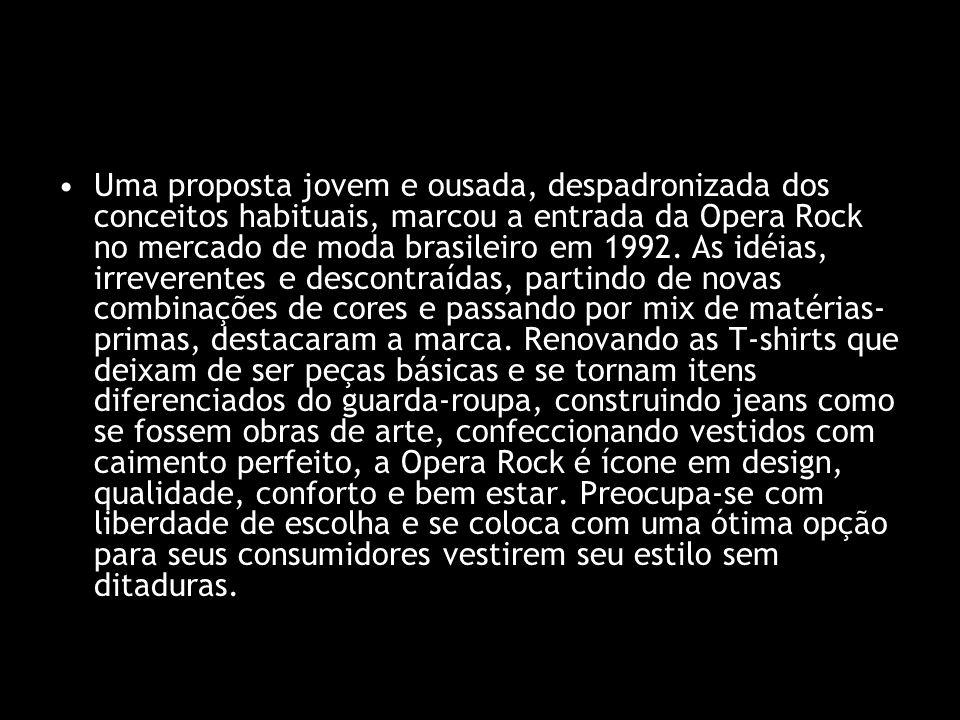 Uma proposta jovem e ousada, despadronizada dos conceitos habituais, marcou a entrada da Opera Rock no mercado de moda brasileiro em 1992.