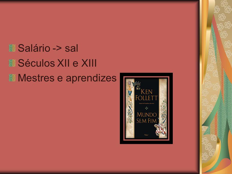 Salário -> sal Séculos XII e XIII Mestres e aprendizes 24
