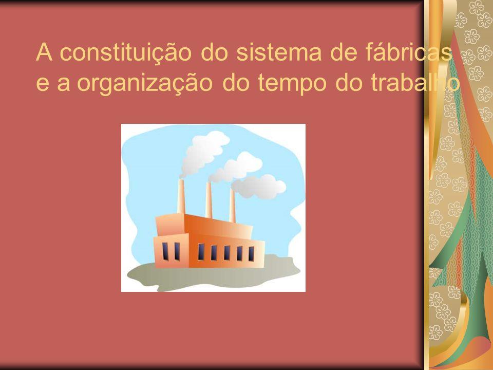 A constituição do sistema de fábricas e a organização do tempo do trabalho