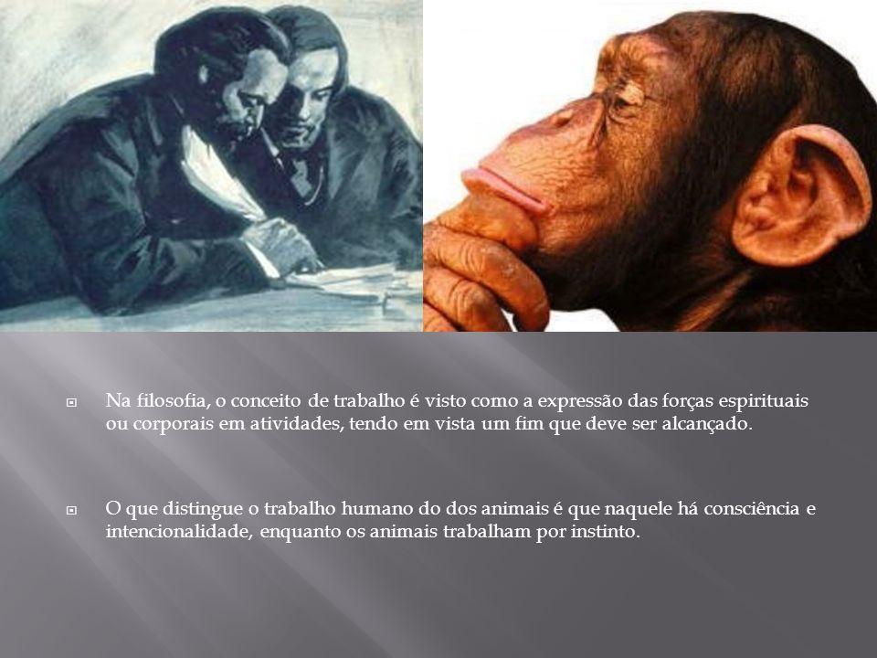Na filosofia, o conceito de trabalho é visto como a expressão das forças espirituais ou corporais em atividades, tendo em vista um fim que deve ser alcançado.