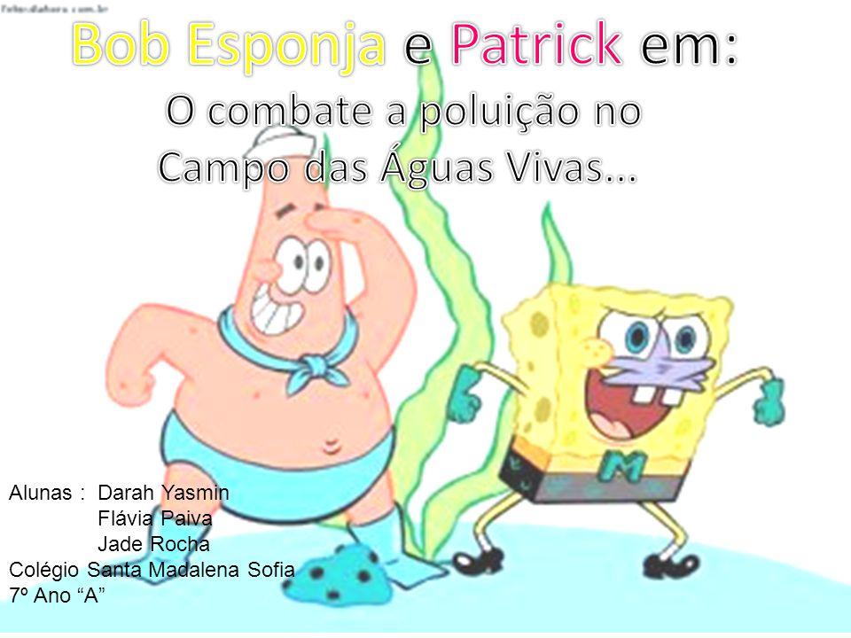 Bob Esponja e Patrick em: