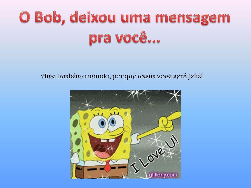 O Bob, deixou uma mensagem pra você...
