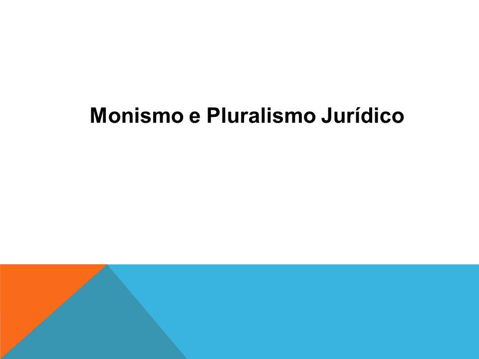 Monismo e Pluralismo Jurídico