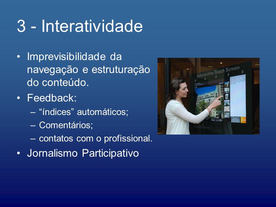 3 - InteratividadeImprevisibilidade da navegação e estruturação do conteúdo. Feedback: índices automáticos;