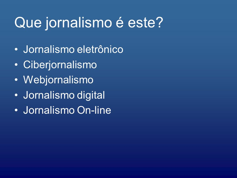 Que jornalismo é este Jornalismo eletrônico Ciberjornalismo
