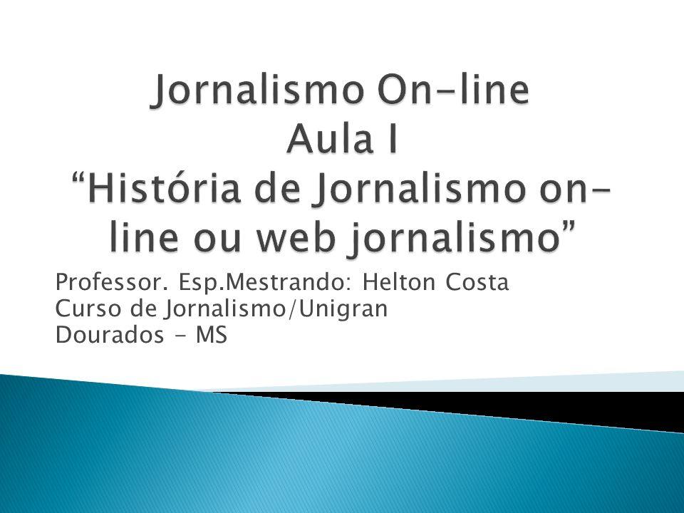 Jornalismo On-line Aula I História de Jornalismo on-line ou web jornalismo