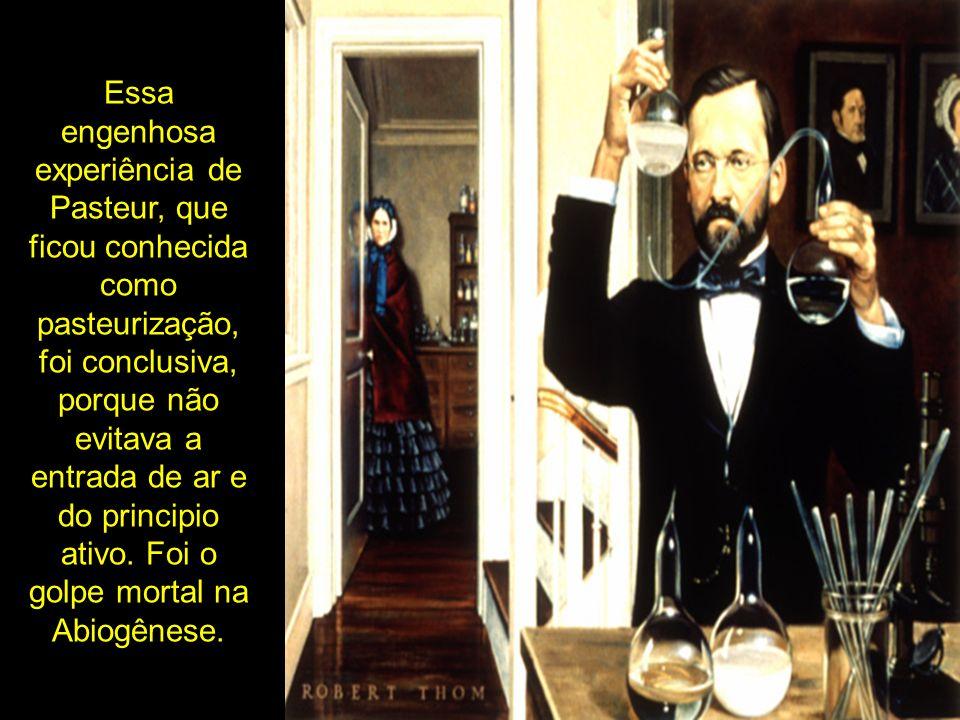 Essa engenhosa experiência de Pasteur, que ficou conhecida como pasteurização, foi conclusiva, porque não evitava a entrada de ar e do principio ativo.