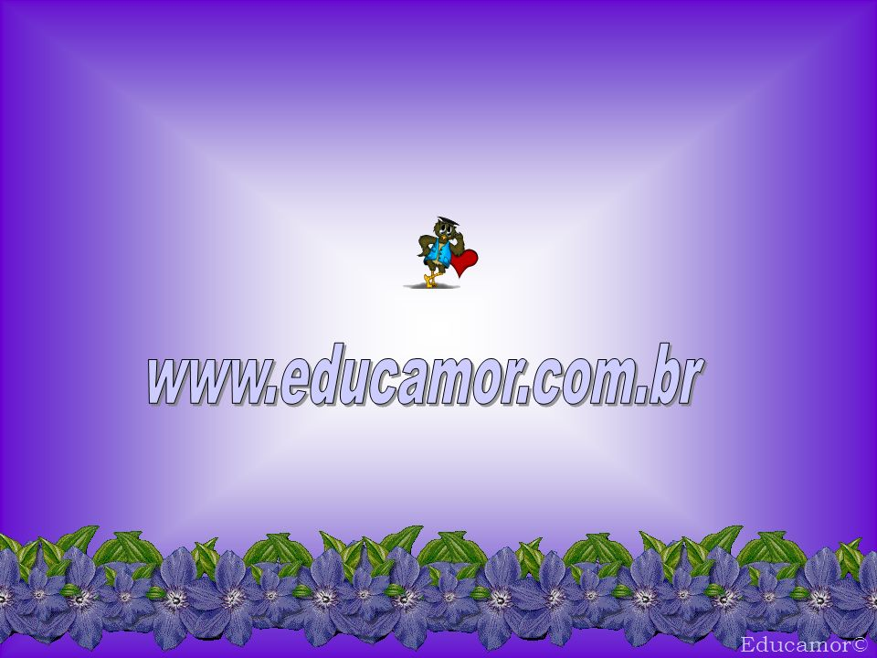 www.educamor.com.br Educamor©