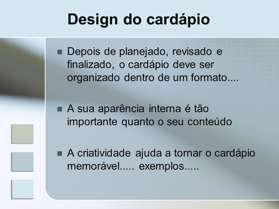 Design do cardápioDepois de planejado, revisado e finalizado, o cardápio deve ser organizado dentro de um formato....